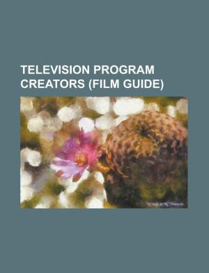 Television Program Creators (Film Guide): 2c Media, Anthony E. Zuiker, Bruce Geller, Bryan Elsley, Chris Kratt, David Crane (Producer), David E. Kelle