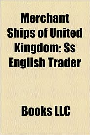 Merchant Ships of United Kingdom: Ss English Trader, Ss Meriones, Ss Gallois, Ss Hopelyn, Ss Levenwood