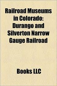 Railroad Museums in Colorado: Durango and Silverton Narrow Gauge Railroad, Georgetown Loop, Colorado Railroad Museum