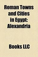 Roman Towns and Cities in Egypt: Alexandria