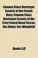 Cannon Class Destroyer Escorts of the French Navy: Cannon Class Destroyer Escorts of the Free French Naval Forces, USS Baker, USS Wingfield