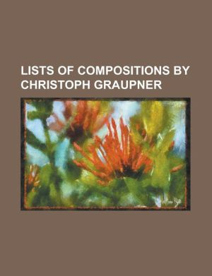 Lists of Compositions by Christoph Graupner: List of Cantatas by Christoph Graupner, List of Chamber Pieces by Christoph Graupner, List of Concertos B