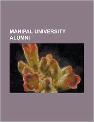 Manipal University Alumni: A.V. Baliga, Annapoorna Kini, Azim Premji, Belle Monappa Hegde, Cleo Paskal, Damodaran M. Vasudevan, Devi Shetty, G. - Source Wikipedia, Created by LLC Books