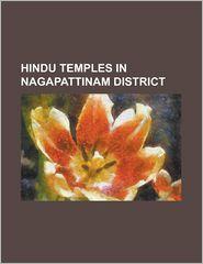 Hindu Temples in Nagapattinam District: Amritaghateswarar-Abirami Temple, Thirukkadaiyur, Brahmapureeswarar Temple, Brahmapureeswarar Temple, Thirukku - Source Wikipedia, Created by LLC Books