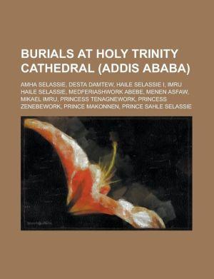 Burials at Holy Trinity Cathedral (Addis Ababa): Amha Selassie, Desta Damtew, Haile Selassie I, Imru Haile Selassie, Medferiashwork Abebe, Menen Asfaw