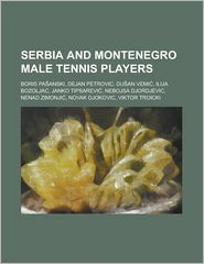 Serbia and Montenegro Male Tennis Players: Boris Pa Anski, Dejan Petrovic, Du an Vemi, Ilija Bozoljac, Janko Tipsarevi, Nebojsa Djordjevic, Nenad Zimo - Source Wikipedia, Books Group (Editor), Created by LLC Books