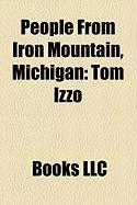 People from Iron Mountain, Michigan: Robert J. Flaherty, Tom Izzo, Steve Mariucci, Anna Deforge, Thomas Lawrence Noa