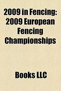 2009 in Fencing: 2009 European Fencing Championships, 2009 World Fencing Championships, Fencing at the 2009 Summer Universiade