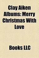 Clay Aiken Albums: Merry Christmas with Love, on My Way Here, a Thousand Different Ways, Playlist: The Very Best of Clay Aiken
