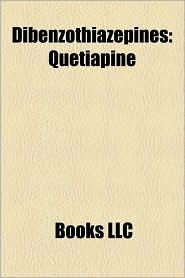Dibenzothiazepines: Quetiapine, Tianeptine, Clotiapine