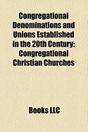 Congregational Denominations and Unions Established in the 20th Century: Congregational Christian Churches