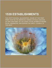 1539 Establishments: The Crypt School, Gloucester - LLC Books (Editor)