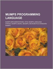 Mumps Programming Language: Mumps, Mumps Language Syntax, Mumps Users - LLC Books (Editor)