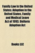 Family Law in the United States: Adoption in the United States, Family and Medical Leave Act of 1993, Uniform Adoption ACT