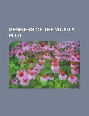 Members of the 20 July Plot: Adam Von Trott Zu Solz, Adolf Reichwein, Alexander Von Falkenhausen, Alfred Delp, Anton Saefkow, Axel Freiherr Von Dem