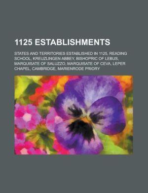 1125 Establishments: Reading School, Kreuzlingen Abbey, Bishopric of Lebus, Leper Chapel, Cambridge, Marienrode Priory - LLC Books (Editor)