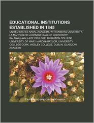 Educational Institutions Established In 1845 - Books Llc