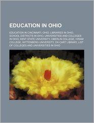 Education in Ohio: Education in Cincinnati, Ohio, Libraries in Ohio, School districts in Ohio, Universities and colleges in Ohio - Source: Wikipedia