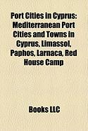 Port Cities in Cyprus: Mediterranean Port Cities and Towns in Cyprus, Limassol, Paphos, Larnaca, Red House Camp