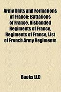 Army Units and Formations of France: Battalions of France, Disbanded Regiments of France, Regiments of France, List of French Army Regiments