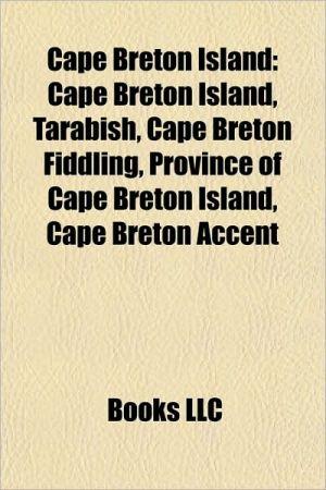 Cape Breton Island: Cape Breton County, Nova Scotia, Inverness County, Nova Scotia, Lieutenant Governors of Cape Breton Island - Source: Wikipedia