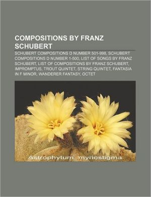 Compositions by Franz Schubert: Schubert compositions D number 501-998, Schubert compositions D number 1-500, List of songs by Franz Schubert - Source: Wikipedia