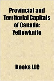 Provincial And Territorial Capitals Of Canada - Books Llc