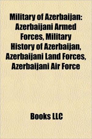 Military of Azerbaijan: Azerbaijani Air Force bases, Chiefs of General Staff of Azerbaijani Armed Forces, Military equipment of Azerbaijan