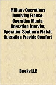 Military operations involving France: 2011 military intervention in Libya, Operation Unified Protector, Op ration Harmattan, Operation Manta - Source: Wikipedia
