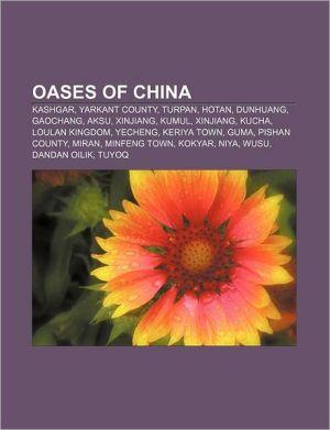 Oases of China: Kashgar, Yarkant County, Turpan, Hotan, Dunhuang, Gaochang, Aksu, Xinjiang, Kumul, Xinjiang, Kucha, Loulan Kingdom, Yecheng - Source: Wikipedia