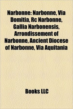 Narbonne: People from Narbonne, Via Domitia, Charles Trenet, RC Narbonne, Jean-Joseph de Mondonville, Gallia Narbonensis, Makhir of Narbonne
