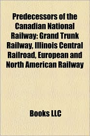 Predecessors Of The Canadian National Railway - Books Llc