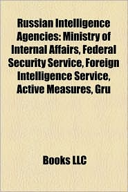 Russian Intelligence Agencies - Books Llc