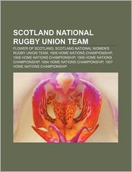 Scotland National Rugby Union Team: Flower of Scotland, Scotland National Women's Rugby Union Team, 1909 Home Nations Championship - Source Wikipedia, LLC Books (Editor)
