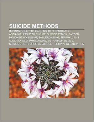 Suicide methods: Russian roulette, Hanging, Defenestration, Asphyxia, Assisted suicide, Suicide attack, Carbon monoxide poisoning, Sati