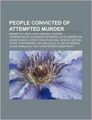 People convicted of attempted murder: Mehmet Ali A ca, Aafia Siddiqui, Eug ne Terre'Blanche, Alexander Berkman, Lolita Lebr n, Ma Anand Sheela - Source: Wikipedia