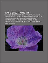 Mass Spectrometry - Books Llc