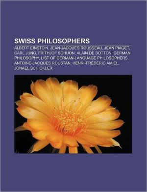 Swiss philosophers: Albert Einstein, Jean-Jacques Rousseau, Jean Piaget, Carl Jung, Frithjof Schuon, Alain de Botton, German philosophy