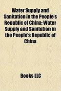Water Supply and Sanitation in the People's Republic of China: Water Supply and Sanitation in the People's Republic of China