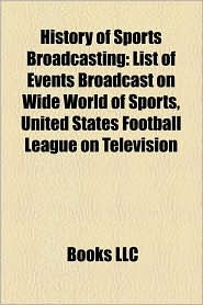 History Of Sports Broadcasting - Books Llc