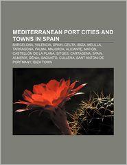 Mediterranean port cities and towns in Spain: Barcelona, Valencia, Spain, Ceuta, Ibiza, Melilla, Tarragona, Palma, Majorca, Alicante, Mah n - Source: Wikipedia