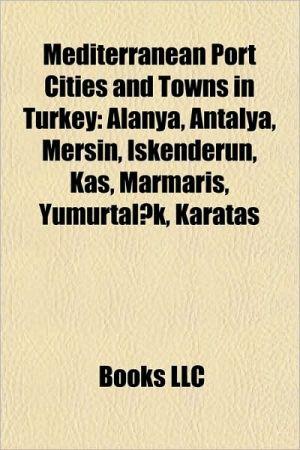 Mediterranean port cities and towns in Turkey: Ceyhan, Alanya, Baku-Tbilisi-Ceyhan pipeline, Antalya, Mersin, skenderun, Ka, Marmaris
