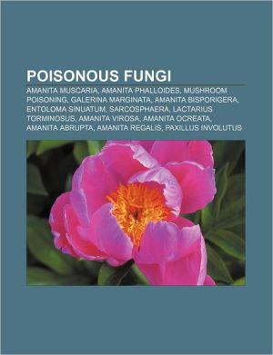 Poisonous fungi: Amanita muscaria, Amanita phalloides, Mushroom poisoning, Galerina marginata, Amanita bisporigera, Entoloma sinuatum