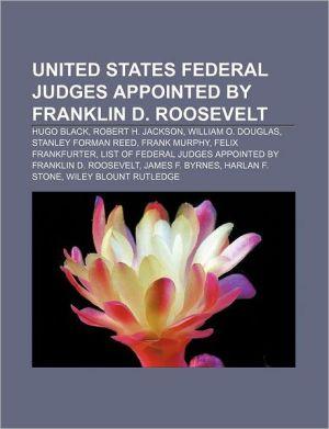 United States federal judges appointed by Franklin D. Roosevelt: Hugo Black, Robert H. Jackson, William O. Douglas, Stanley Forman Reed