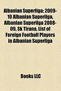 Albanian Superliga: 2009-10 Albanian Superliga, Albanian Superliga 2008-09, Sk Tirana, List of Foreign Football Players in Albanian Superl