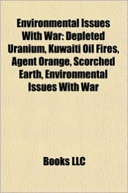 Environmental issues with war: Nuclear winter, Depleted uranium, Kuwaiti oil fires, Agent Orange, Scorched earth, Environmental impact of war - Source: Wikipedia