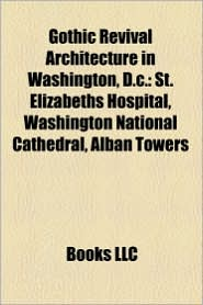 Gothic Revival Architecture In Washington, D.C. - Books Llc