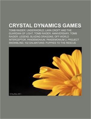 Crystal Dynamics Games: Tomb Raider: Underworld, Lara Croft and the Guardian of Light, Tomb Raider: Anniversary, Tomb Raider: Legend - Source Wikipedia, LLC Books (Editor)