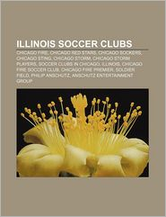 Illinois soccer clubs: Chicago Fire, Chicago Red Stars, Chicago Sockers, Chicago Sting, Chicago Storm, Chicago Storm players - Source: Wikipedia