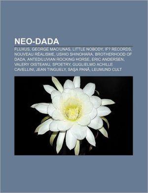 Neo-dada: Fluxus, George Maciunas, Little Nobody, IF? Records, Nouveau r alisme, Ushio Shinohara, Brotherhood of Dada